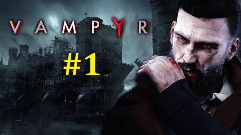 Vampyr Прохождение - Обращение в вампира #1