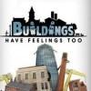 Новые игры Строительство на ПК и консоли - Buildings Have Feelings Too!