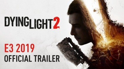 Dying Light 2 – Новый трейлер с E3 2019