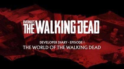 Overkill's The Walking Dead – Дневник разработчиков #1: «Мир Ходячих мертвецов»
