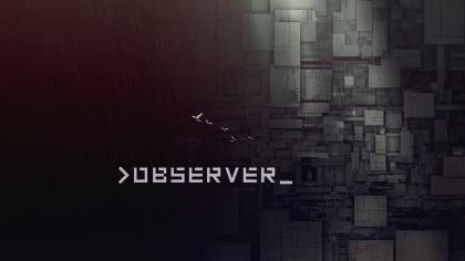 Observer – 11 минут игрового процесса с Е3 2017 (Геймплей)
