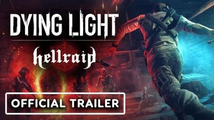 Трейлеры - Dying Light: Hellraid - трейлер с официальной датой выхода